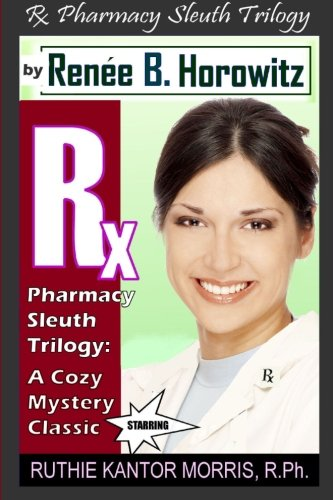 The Rx Pharmacy Sleuth Trilogy, a Cozy Mystery Classic: A Legend Is Born - Ruthie Kantor Morris or RKM, R.Ph. (Rx Pharmacy Sleuth Series)