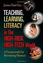 Teaching, Learning, Literacy in Our High-Risk High-Tech World: A Framework for Becoming Human best High Tech Books