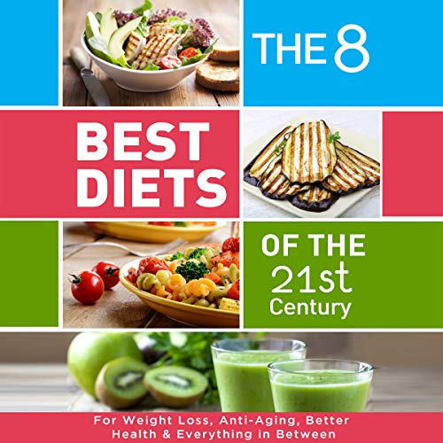 The 8 Best Diets of the 21st Century: For Weight Loss, Anti-Aging, Better Health & Everything in Between cover art