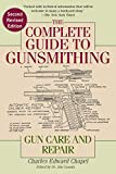 The Complete Guide to Gunsmithing: Gun Care and Repair - Charles Edward Chapel