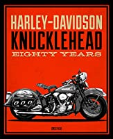 Harley-Davidson Knucklehead: Eighty Years
