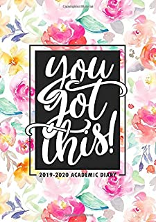 You Got This: 2019-2020 Academic Diary: September 1, 2019 to August 31, 2020: Weekly & Monthly View Planner & Organizer for Students, Teachers & Professors: Watercolor Florals 0840