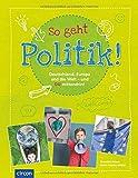 So geht Politik!: Deutschland, Europa und die Welt - und Du mittendrin! von Benedikt Peters