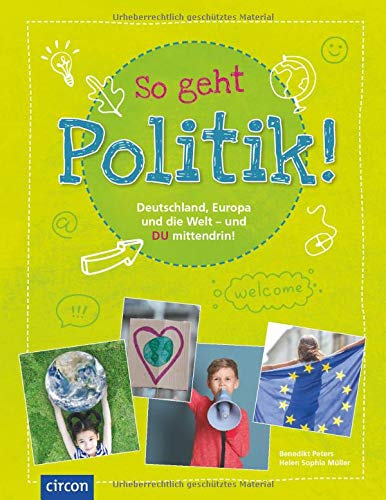 So geht Politik!: Deutschland, Europa und die Welt - und Du mittendrin!