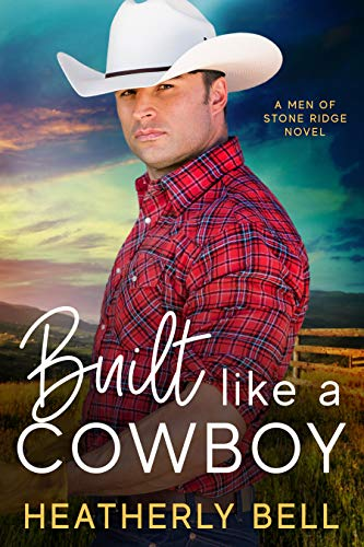 Built like a Cowboy: Marriage of convenience romance (The Men of Stone Ridge Book 3)