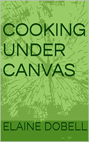Cooking Under Canvas (English Edition)