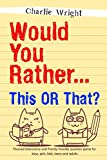 Would You Rather... This or That?: Themed Interactive and Family friendly question game for boys, girls, kids, teens and adults (Would You Rather Game Book)
