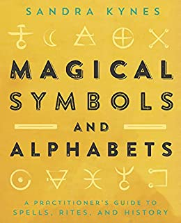 Magical Symbols and Alphabets: A Practitioner's Guide to Spells, Rites, and History by [Sandra Kynes]