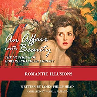 Romantic Illusions     An Affair with Beauty: The Mystique of Howard Chandler Christy              Written by:                                                                                                                                 James Philip Head                               Narrated by:                                                                                                                                 The Captain's Voice,                                                                                        Pamela Almand                      Length: 9 hrs and 37 mins     Not rated yet     Overall 0.0
