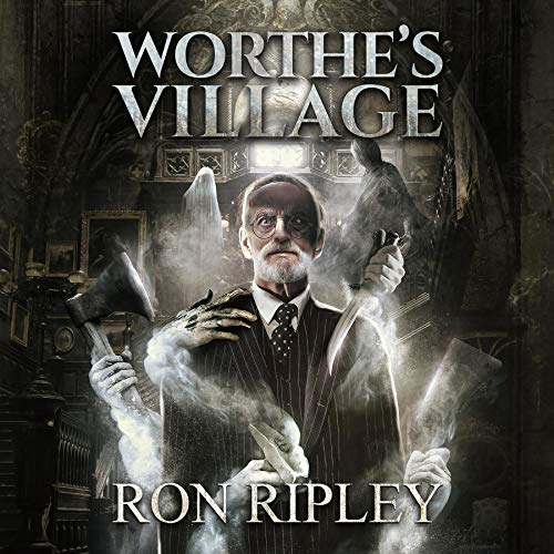 Worthe's Village: Supernatural Horror with Scary Ghosts & Haunted Houses Audiobook By Ron Ripley, Scare Street cover art