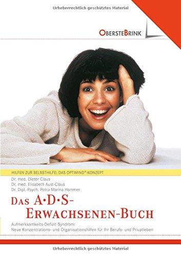 ADS - Das Erwachsenenbuch: Aufmerksamkeits-Defizit-Syndrom. Neue Konzentrations- und Organisations-Hilfen für Ihr Berufs- und Privatleben. Hilfen zur ... Das Opti-Mind-Konzept für ADS-Erwachsene