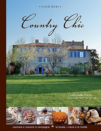 Country chic. Cucinare e ricevere in campagna. La tavola, i...