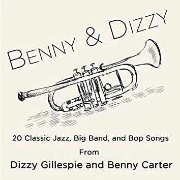 Benny & Dizzy: 20 Classic Jazz, Big Band, And Bop Songs from Dizzy Gillepsie and Benny Carter, The Two Greatest Bandleaders in History; Including Salt Peanuts, A Night in Tunisia, Groovin' High, A Monday Date, Echoes of Harlem, And My Blue Heaven.