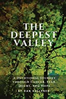 The Deepest Valley: A Devotional Journey through Cancer, Fear, Doubt, and Hope