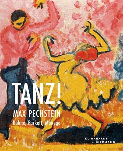 Tanz!: Max Pechstein: Bühne, Parkett, Manege