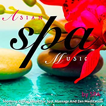 Asian Spa Music: Soothing Guitar Music for Spa, Massage and Zen Meditation