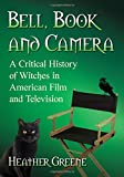 Bell, Book and Camera: A Critical History of Witches in American Film