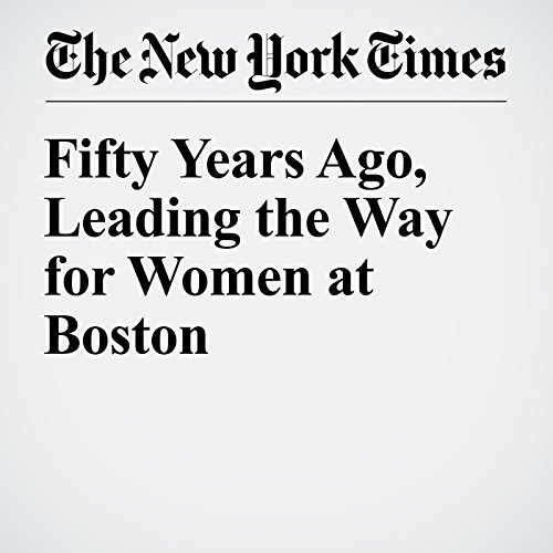 Fifty Years Ago, Leading the Way for Women at Boston audiobook cover art