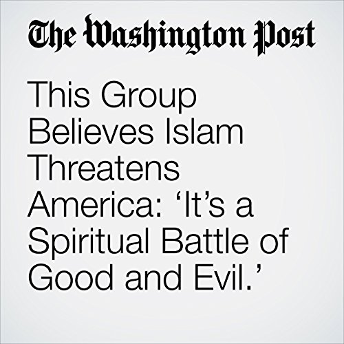 This Group Believes Islam Threatens America: 'It's a Spiritual Battle of Good and Evil.' audiobook cover art