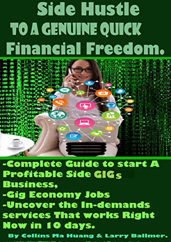 Side Hustle To A Genuine Quick Financial Freedom.: Complete Guide to Start A Profitable Side Hustle Business, Gig Economy Jobs, And Uncover The In-demands ... Right Now in 10 Days. (English Edition)