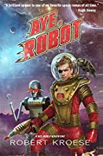 Aye, Robot (A Rex Nihilo Adventure) (Starship Grifters Book 2)