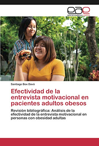 Efectividad de la entrevista motivacional en pacientes adultos obesos: Revisión bibliográfica: Análisis de la efectividad de la entrevista motivacional en personas con obesidad adultas