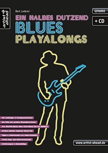 Ein halbes Dutzend Blues-Playalongs: für E-Gitarre (inkl. Audio-CD). Musiknoten. Lehrbuch. Gitarrenschule. Spielbuch. Songbook.