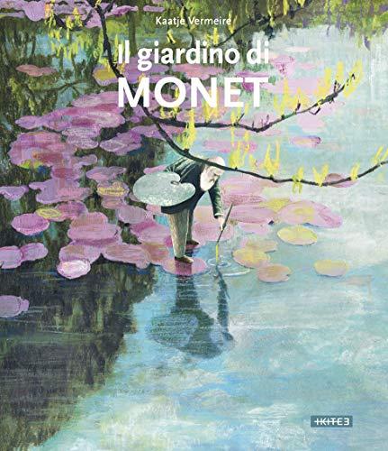 Il giardino di Monet. Ediz. a colori (Albi illustrati)