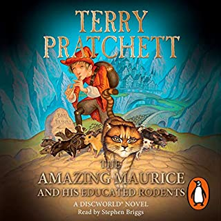 The Amazing Maurice and his Educated Rodents     Discworld Book 28, (Discworld Childrens Book 1)              By:                                                                                                                                 Terry Pratchett                               Narrated by:                                                                                                                                 Stephen Briggs                      Length: 6 hrs and 37 mins     61 ratings     Overall 4.7