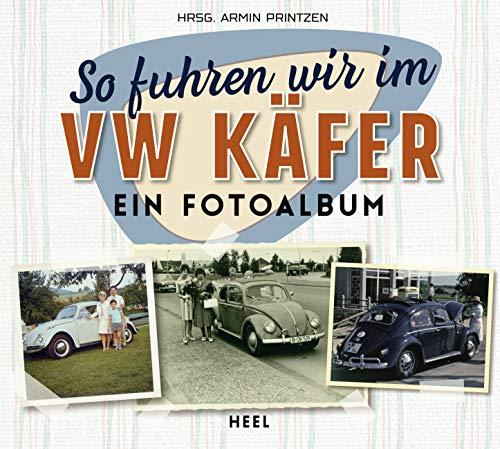 So fuhren wir im VW Käfer: Ein Fotoalbum