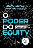 O poder do equity: Como investir em negócios inovadores, escaláveis e exponenciais e se tornar um investidor-anjo.