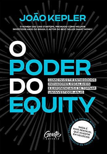 O poder do equity: Como investir em negócios inovadores, escaláveis e exponenciais e se tornar um investidor-anjo