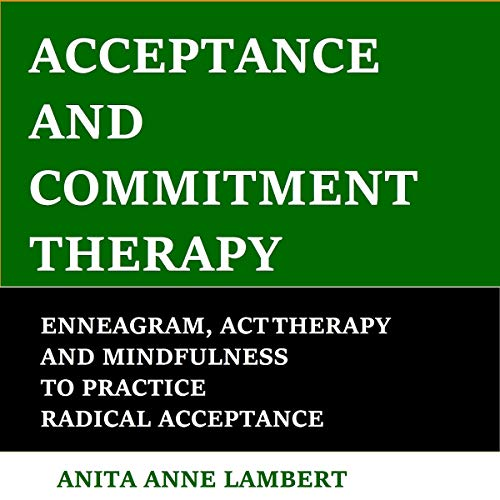 Acceptance and Commitment Therapy: Enneagram, ACT Therapy and Mindfulness to Practice Radical Acceptance (English Edition)