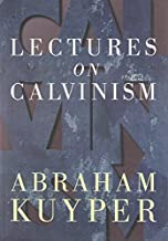 By Abraham Kuyper Lectures on Calvinism 8e