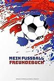Mein Fussball Freundebuch: Freundschaftsbuch - Poesiealbum - Fussball - Fußballer - Fussbalfan - Fußballspieler. Top Geschenk für Kindergarten, ... 110 Seiten für Kinder, Freunde &...