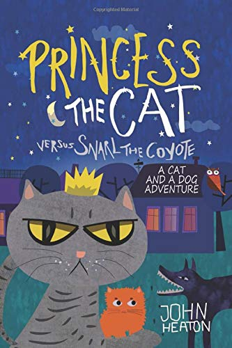 Princess the Cat versus Snarl the Coyote: A Cat and Dog Adventure
