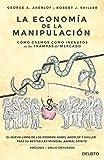 La economía de la manipulación: Cómo caemos como incautos en las trampas del mercado (Sin colección)