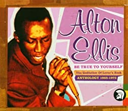 Be True to Yourself: the Early Years by Alton Ellis