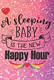 A Sleeping Baby Is The New Happy Hour: Beautiful Gift For Parents. 6x9, 120 Page Holographic Iridescent Glitter Lined Paperback (Style 1)