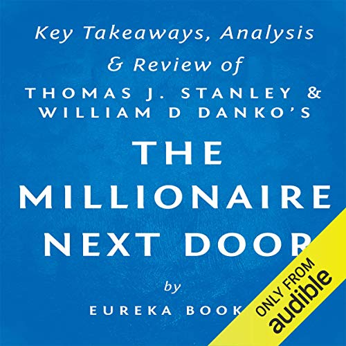 The Millionaire Next Door by Thomas J. Stanley and William D. Danko: Key Takeaways, Analysis, & Review audiobook cover art