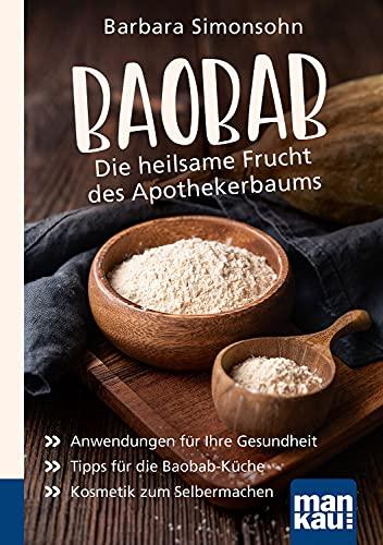 Baobab - Die heilsame Frucht des Apothekerbaums. Kompakt-Ratgeber: Anwendungen für Ihre Gesundheit - Tipps für die Baobab-Küche - Kosmetik zum Selbermachen