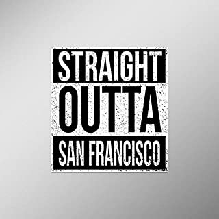 Straight Outta San Francisco Vinyl Decal Sticker | Cars Trucks Vans SUVs Laptops Walls Windows Cups | Full Color | 4.5 X 5 Inches | KCD2089