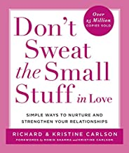 Don't Sweat the Small Stuff in Love: Simple Ways to Nurture and Strengthen Your Relationships (Don't Sweat the Small Stuff...