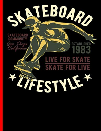 Skateboard Lifestyle Live For Skate Skate For Live Skateboard Community San Diego California Established 1983: Skateboard Exercise Book College Ruled ... Or Just Skating (Skateboarding, Band 5)