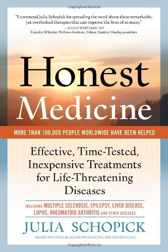 Honest Medicine: Effective, Time-Tested, Inexpensive Treatments for Life-Threatening Diseases by Julia E. Schopick (2011-01-01)