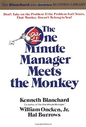 The One Minute Manager Meets the Monkey by Ken Blanchard William Oncken Jr. Hal Burrows(1999-09-26)