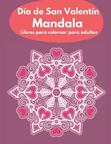 Mandala de San Valentín para colorear libros para adultos: Libro de colorear para adultos para el día de San Valentín, hermoso diseño de mandala, (libro de colorear de mandala de San Valentín)