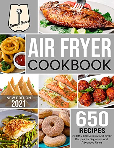 Air Fryer Cookbook: 650 Easy and Delicious Air Fryer Recipes for Beginners and Advanced Users (English Edition)