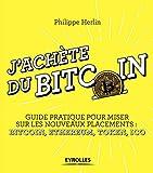 J'achète du bitcoin - Guide pratique pour miser sur les nouveaux placements : Bitcoin, Ethereum, Token, Ico - Format Kindle - 9782212730258 - 9,99 €