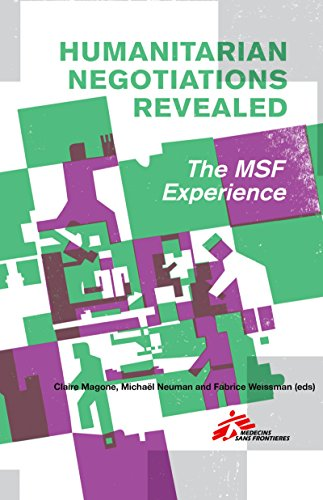 Humanitarian Negotiations Revealed: The MSF Experience (English Edition)